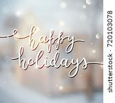 happy holidays lettering ...   Shutterstock .eps vector #720103078