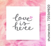 love is here lettering  vector... | Shutterstock .eps vector #720369820