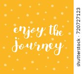 enjoy the journey. brush hand... | Shutterstock . vector #720727123
