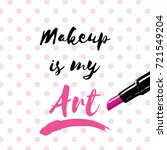 makeup is my art. inspirational ... | Shutterstock .eps vector #721549204