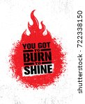 you got to burn to shine.... | Shutterstock .eps vector #722338150