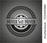 never say never black badge | Shutterstock .eps vector #722449480