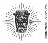 good coffee means a good day....   Shutterstock .eps vector #723093493