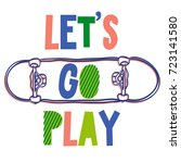 let's go play. print for t... | Shutterstock .eps vector #723141580