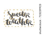 sweater weather   hand drawn... | Shutterstock .eps vector #723239923
