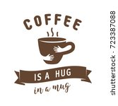 coffee is a hug in a mug... | Shutterstock .eps vector #723387088
