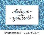 believe in yourself  lettering  ... | Shutterstock .eps vector #723750274