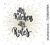 my kitchen my rules. hand drawn ... | Shutterstock . vector #724804984