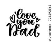 love you dad handwritten... | Shutterstock .eps vector #726293563