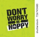 don't worry be hoppy. funny... | Shutterstock .eps vector #726745480