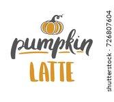 pumpkin latte   hand drawn...   Shutterstock .eps vector #726807604