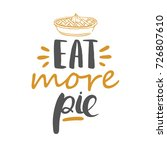 eat more pie   greeting card... | Shutterstock .eps vector #726807610