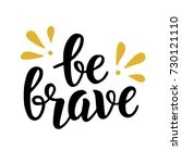 be brave trendy quote. hand... | Shutterstock . vector #730121110