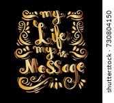 my life is my message.... | Shutterstock .eps vector #730804150