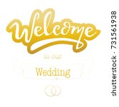 lettering  welcome to our... | Shutterstock .eps vector #731561938