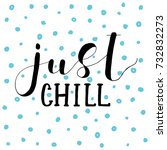 Just Chill. Lettering...