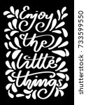 hand lettering enjoy the little ...   Shutterstock .eps vector #733599550