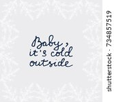 baby it's cold outside. merry... | Shutterstock .eps vector #734857519
