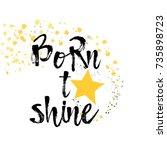 born to shine. brush written...   Shutterstock .eps vector #735898723