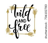 wild and free brush lettering ... | Shutterstock .eps vector #736102783
