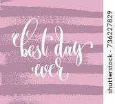 best day ever hand lettering... | Shutterstock .eps vector #736227829