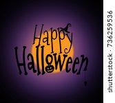 happy halloween text on dark... | Shutterstock . vector #736259536
