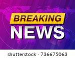 breaking news  tv screen saver  ... | Shutterstock .eps vector #736675063