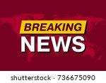 breaking news  tv screen saver  ... | Shutterstock .eps vector #736675090