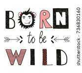 born to be wild slogan. child... | Shutterstock .eps vector #736830160