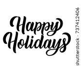 happy holidays black ink brush... | Shutterstock .eps vector #737412406