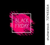 black friday sign holiday sale... | Shutterstock .eps vector #737453314