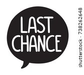 last chance. vector hand drawn...   Shutterstock .eps vector #738262648