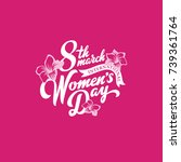 8 march women's day text...   Shutterstock .eps vector #739361764