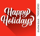 happy holidays hand lettering... | Shutterstock .eps vector #740418583