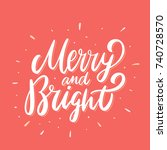 merry and bright. lettering. | Shutterstock .eps vector #740728570