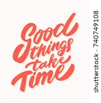 good things take time.... | Shutterstock .eps vector #740749108