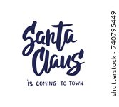 santa claus is coming to town... | Shutterstock .eps vector #740795449