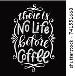 there is no life before coffee... | Shutterstock .eps vector #741551668