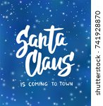 santa claus is coming to town... | Shutterstock .eps vector #741928870