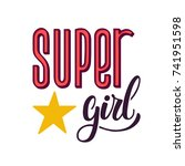 super girl. hand lettered print | Shutterstock .eps vector #741951598
