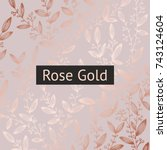 rose gold. floral luxury... | Shutterstock .eps vector #743124604