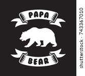papa bear saying for print.... | Shutterstock .eps vector #743367010