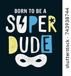 born to be a super dude slogan... | Shutterstock .eps vector #743938744