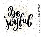 be joyful. hand drawn... | Shutterstock .eps vector #744557743