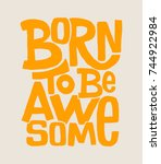 born to be awesome hand drawing ... | Shutterstock .eps vector #744922984