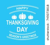 happy thanksgiving greeting... | Shutterstock .eps vector #745073818