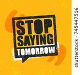 stop saying tomorrow. inspiring ... | Shutterstock .eps vector #745447516