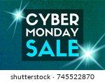 cyber monday sale. vector... | Shutterstock .eps vector #745522870