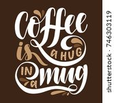 coffee is a hug in a mug... | Shutterstock .eps vector #746303119