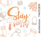 stay warm script lettering.... | Shutterstock .eps vector #746552839